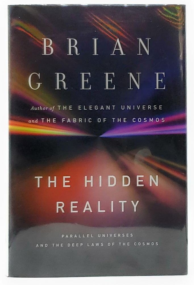 The Hidden Reality: Parallel Universes and the Deep Laws of the Cosmos [SIGNED FIRST EDITION]. Brian Greene.