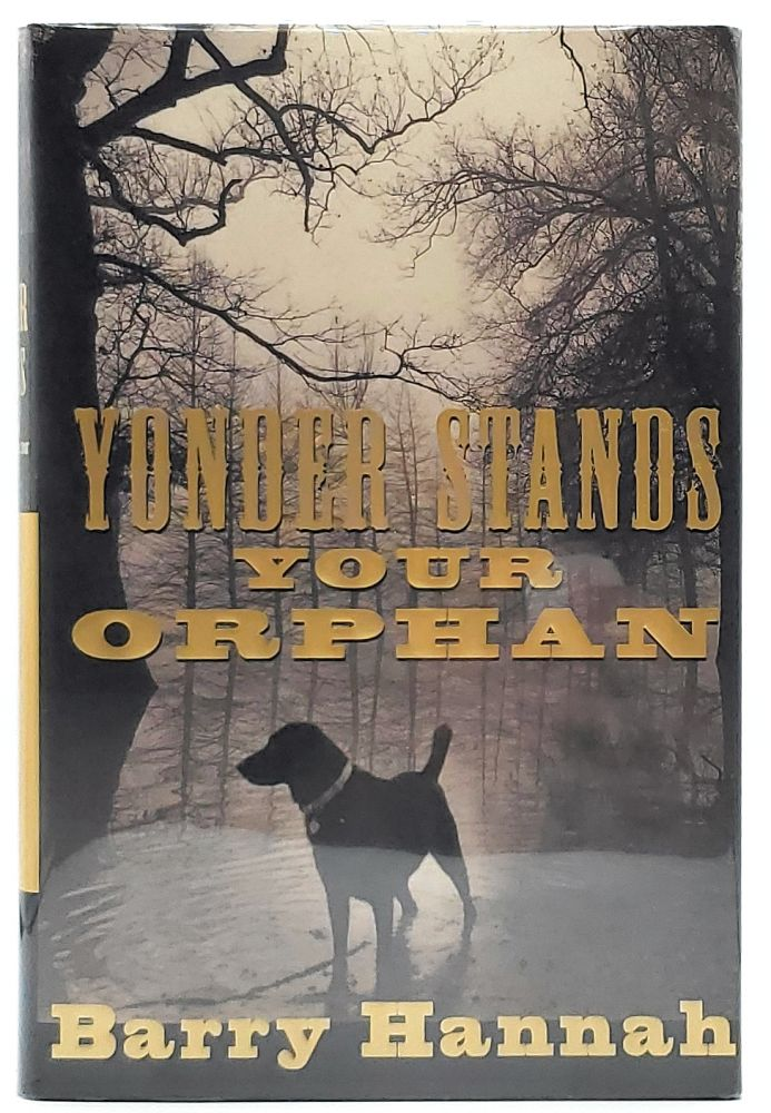 Yonder Stands Your Orphan [SIGNED FIRST EDITION]. Barry Hannah.