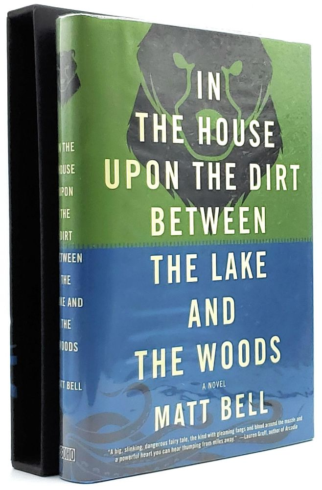 In the House Upon the Dirt Between the Lake and the Woods [SIGNED FIRST EDITION]. Matt Bell.