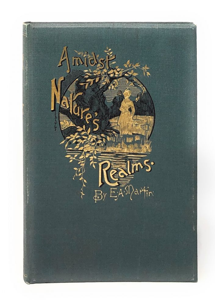 Amidst Nature's Realms: A Series of Zoological, Botanical, and Geological Essays. Edward Alfred Martin.