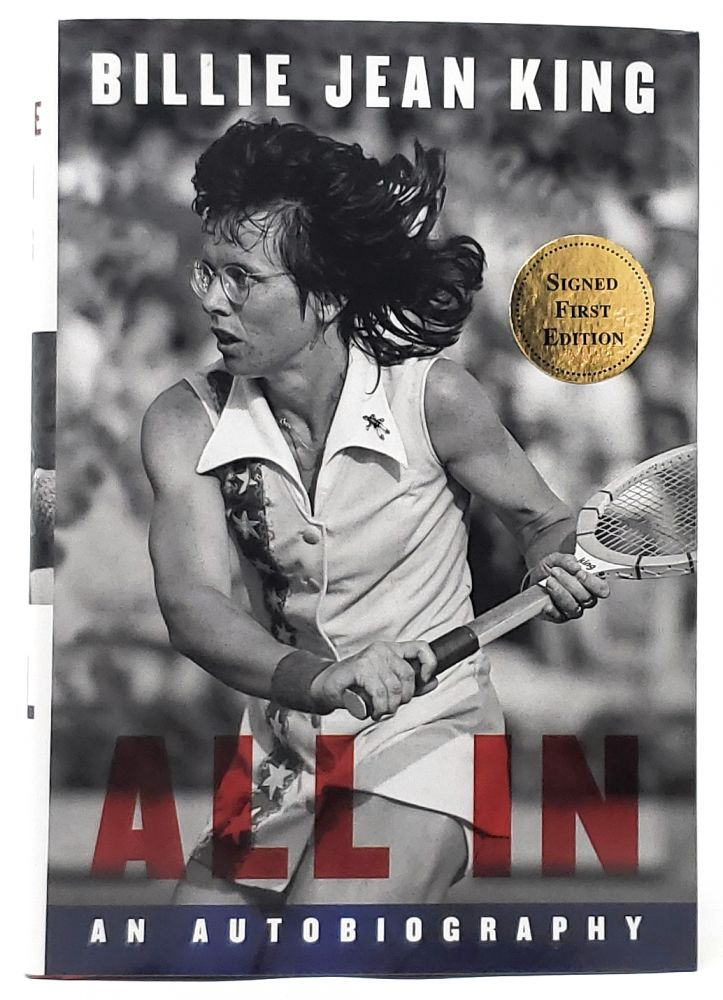 All In: An Autobiography [SIGNED FIRST EDITION]. Billie Jean King, Johnette Howard, Maryanne Vollers.
