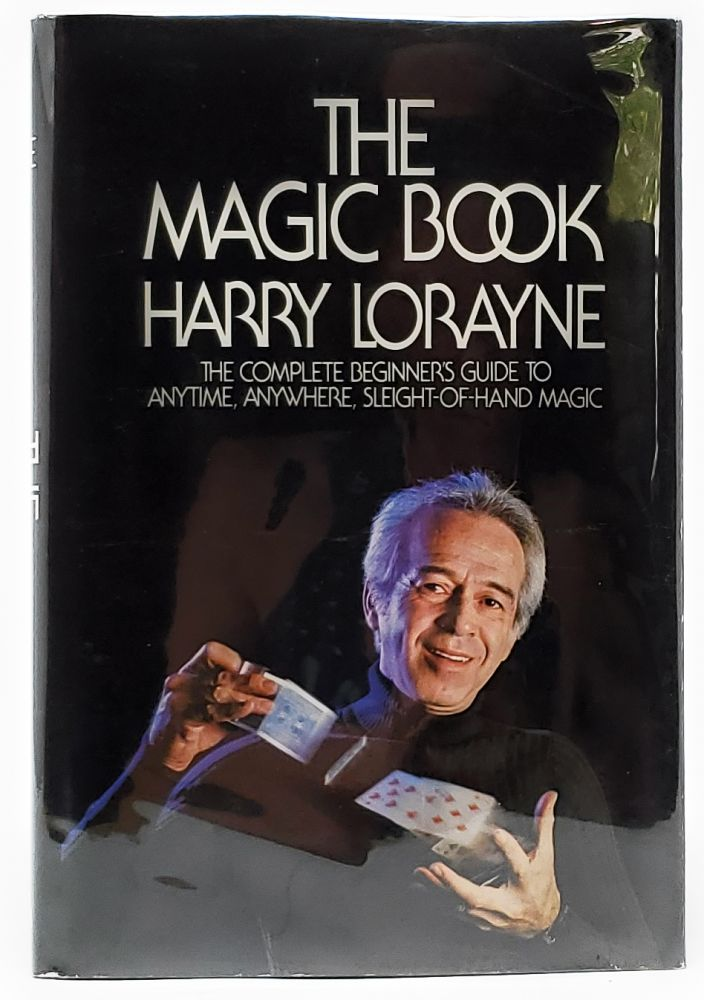 The Magic Book: The Complete Beginners Guide to Anytime, Anywhere, Sleight-of-Hand Magic. Harry Lorayne, Richard Kaufman, Illust.