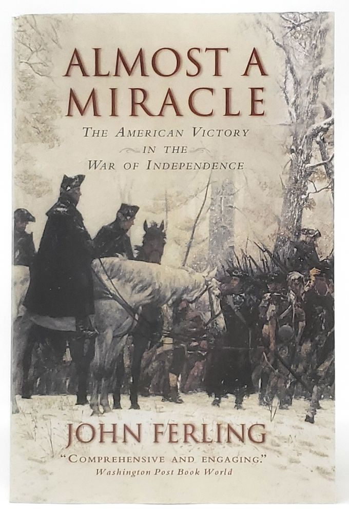 Almost A Miracle: The American Victory in the War of Independence [SIGNED]. John Ferling.