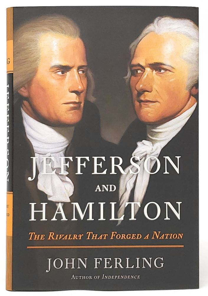 Jefferson and Hamilton: The Rivalry That Forged a Nation [SIGNED FIRST EDITION]. John Ferling.