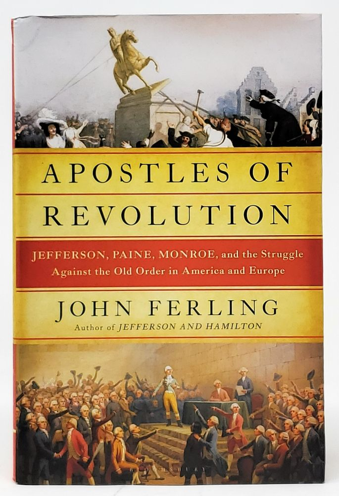 Apostles of Revolution: Jefferson, Paine, Monroe, and the Struggle Against the Old Order in America and Europe [SIGNED FIRST EDITION]. John Ferling.