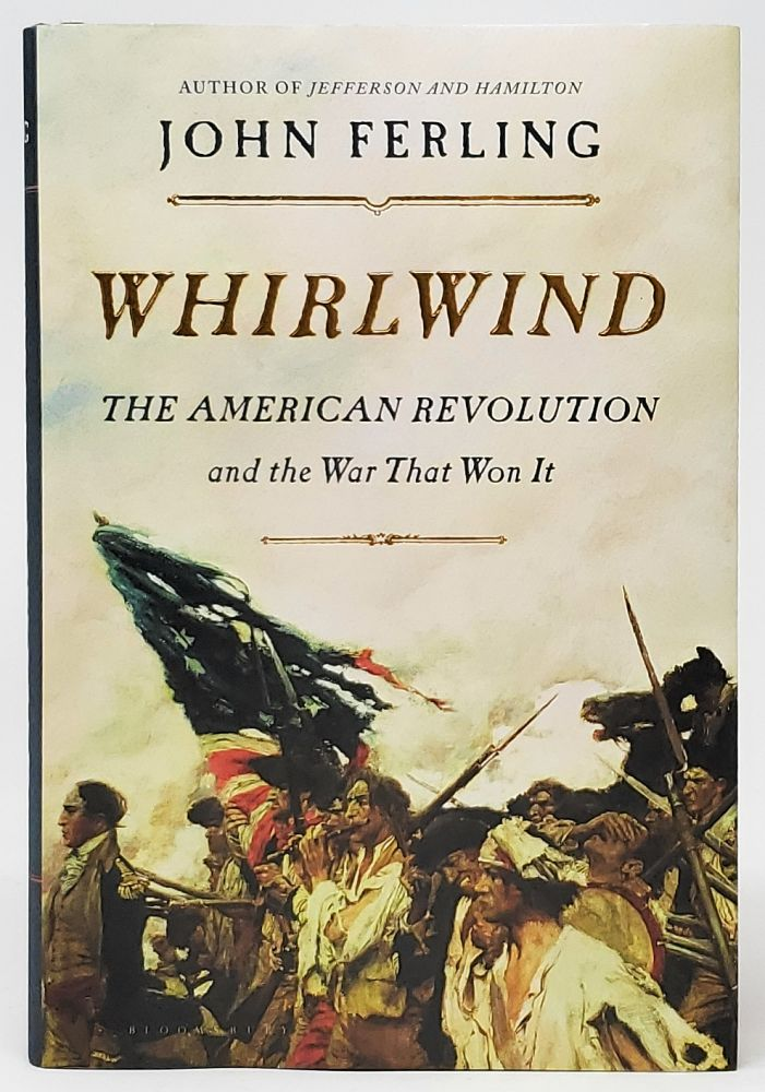 Whirlwind: The American Revolution and the War that Won It [SIGNED FIRST EDITION]. John Ferling.