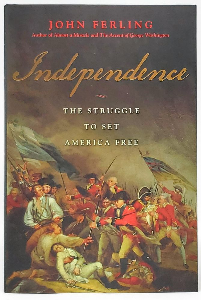 Independence: The Struggle to Set America Free [SIGNED FIRST EDITION]. John Ferling.