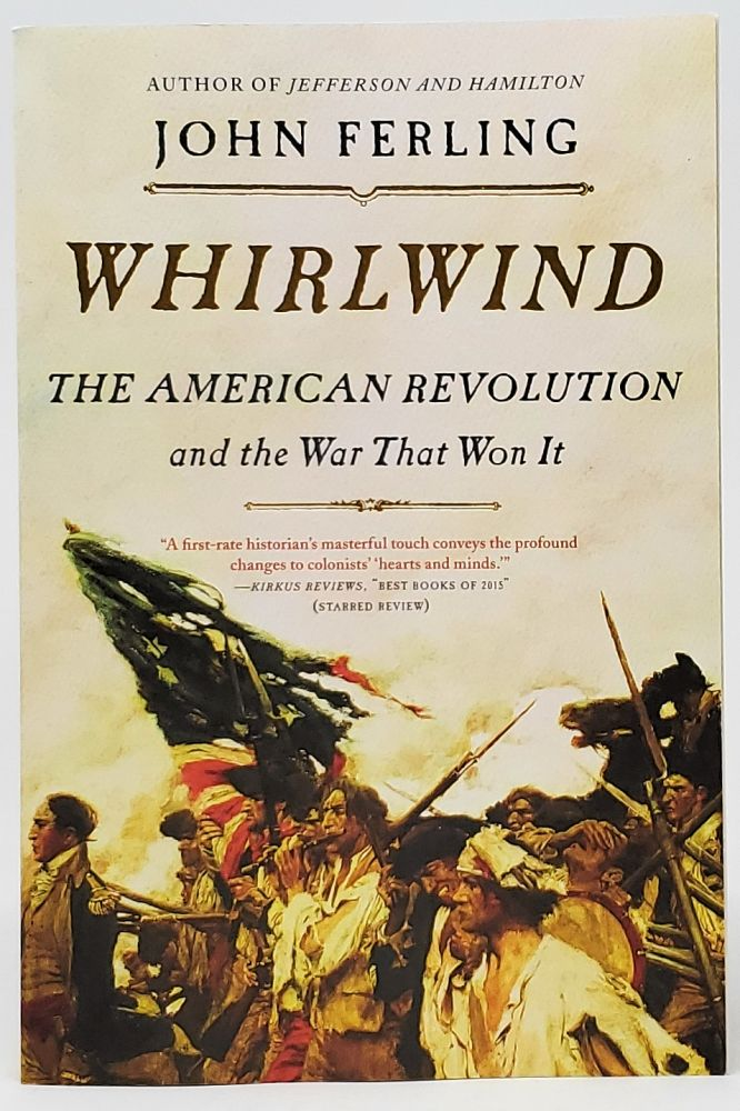 Whirlwind: The American Revolution and the War That Won It [SIGNED]. John Ferling.