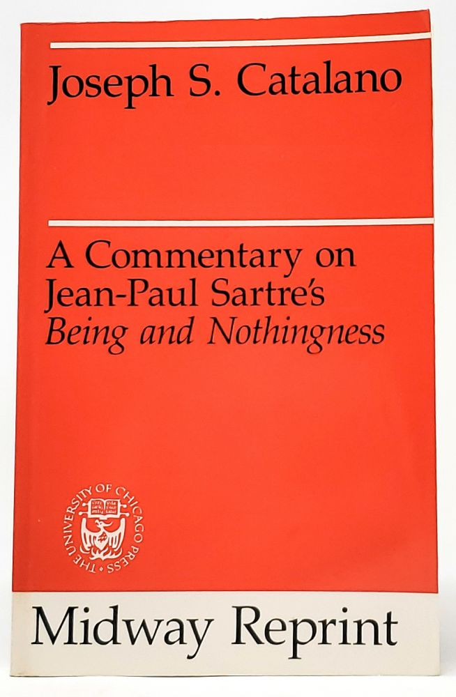 """A Commentary on Jean-Paul Sartre's """"Being and Nothingness"""" (Midway Reprint). Joseph S. Catalano."""