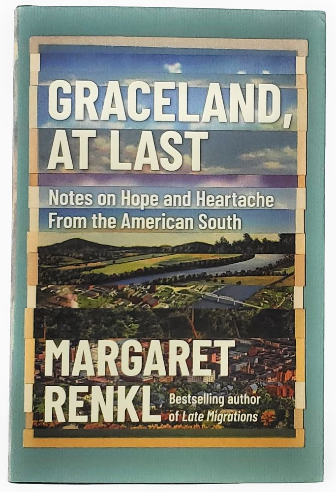 Graceland, At Last: Notes on Hope and Heartache From the American South [SIGNED FIRST EDITION]. Margaret Renkl.