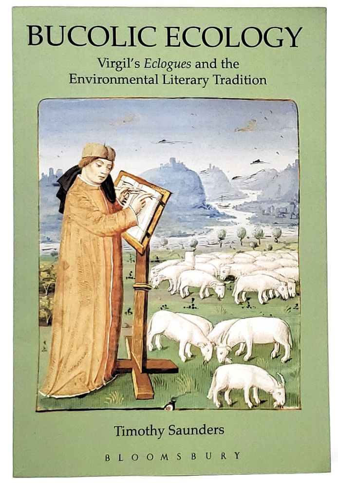Bucolic Ecology: Virgil's Eclogues and the Environmental Literary Tradition. Timothy Saunders.