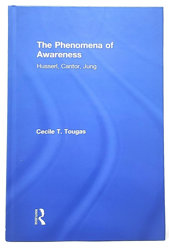 The Phenomena of Awareness: Husserl, Cantor, Jung. Cecile T. Tougas.