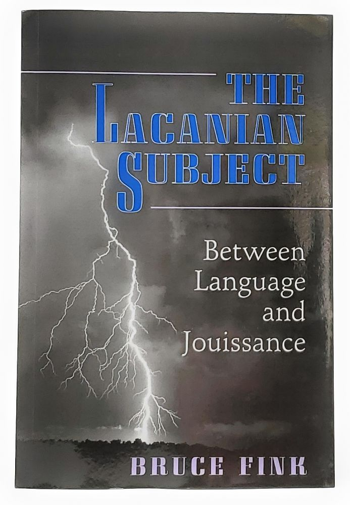 The Lacanian Subject: Between Language and Jouissance. Bruce Fink.