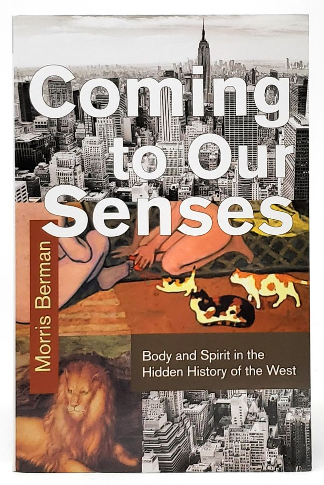 Coming to Our Senses: Body and Spirit in the Hidden History of the West. Morris Berman.