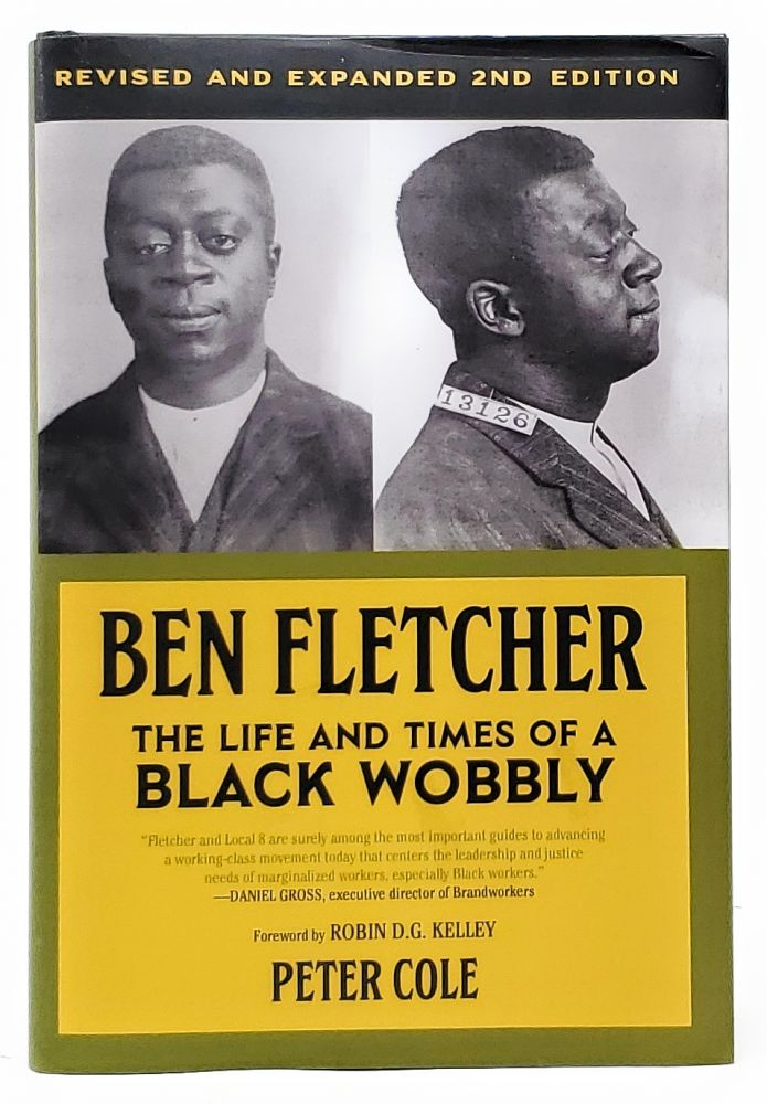Ben Fletcher: The Life and Times of a Black Wobbly. Peter Cole, Robin D. G. Kelley, Intro.