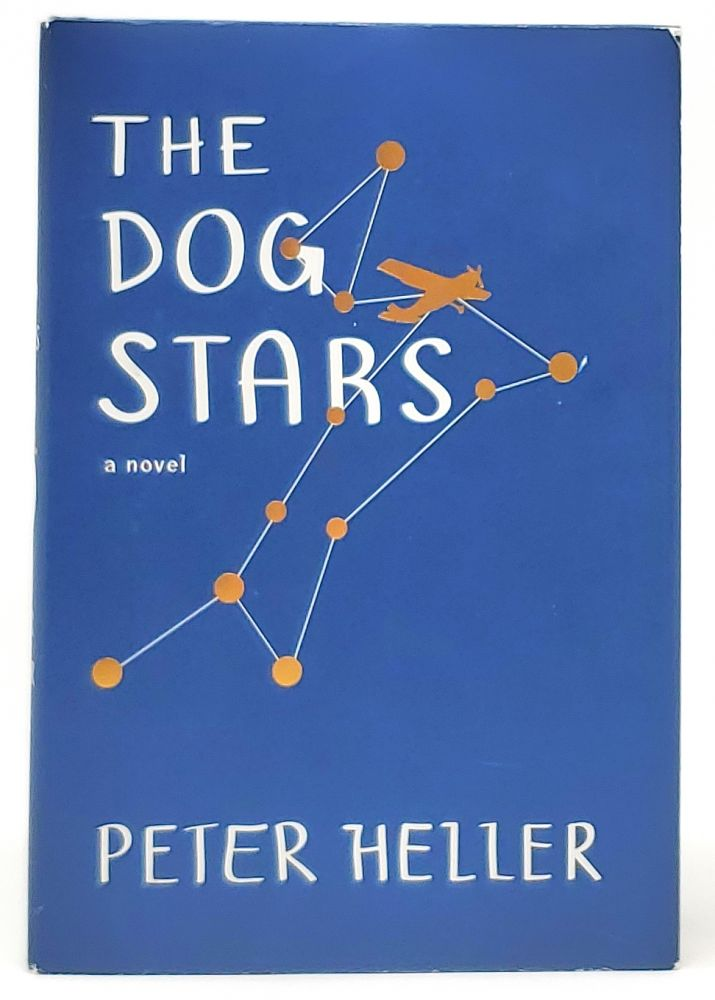 The Dog Stars [FIRST EDITION]. Peter Heller.
