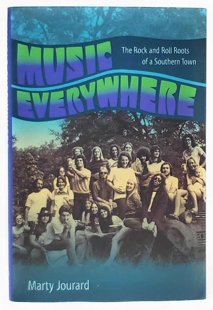 Music Everywhere: The Rock and Roll Roots of a Southern Town. Marty Jourard.