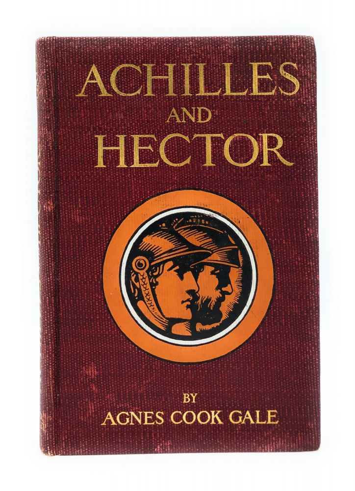 Achilles and Hector: Iliad Stories Retold for Boys and Girls. Agnes Cook Gale, Helen Maitland Armstrong, Raymond Perry, Edith Hall, Jordan, Illust.