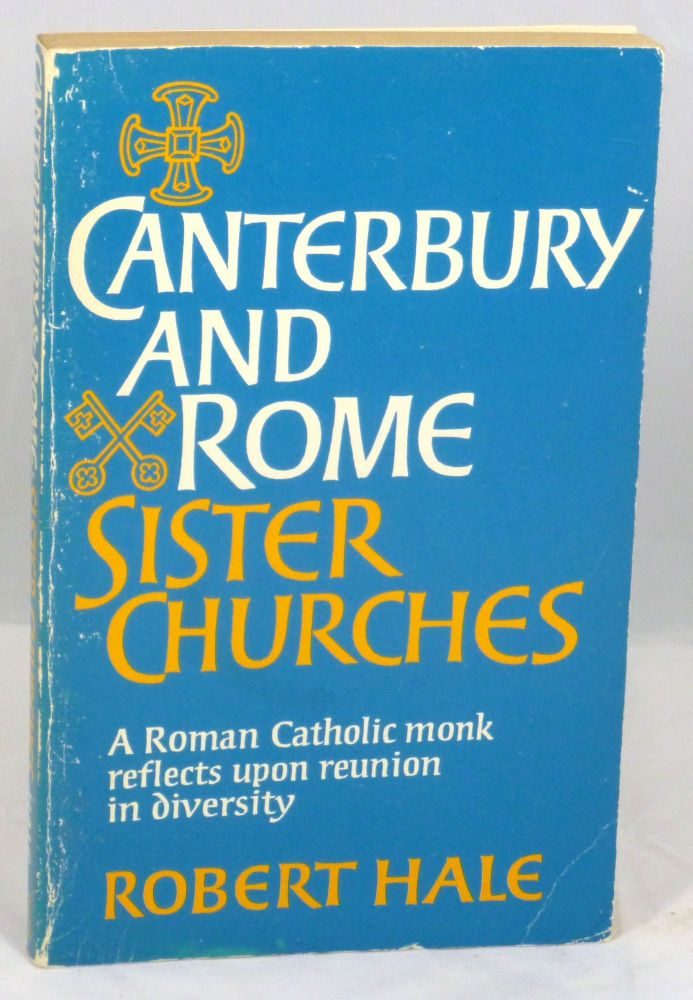 Canterbury and Rome: Sister Churches, A Roman Catholic Monk Reflects Upon Reunion in Diversity. Robert Hale.