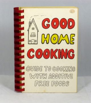 Good Home Cooking: Guide to Cooking With Additive Free Foods