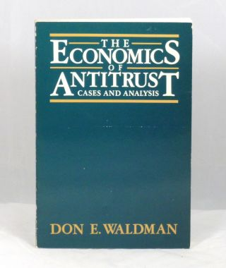 The Economics of Antitrust: Cases and Analysis. Don E. Waldman