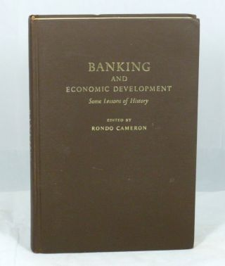 Banking and Economic Development: Some Lessons of History. Rondo Cameron