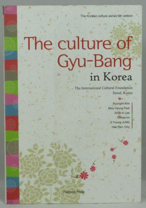 The Culture of Gyu-Bang in Korea. Kyungmi Kim, Moo-Young Park, Sook-in Lee, Okhee-Im, Yi Young...