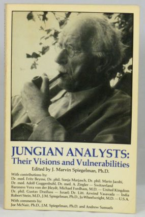 Jungian Analysts: Their Visions and Vulnerabilities. J. Marvin Spiegelman.