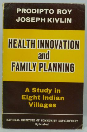 Health Innovation and Family Planning: A Study in Eight Indian Villages. Prodipto Roy, Joseph Kivlin