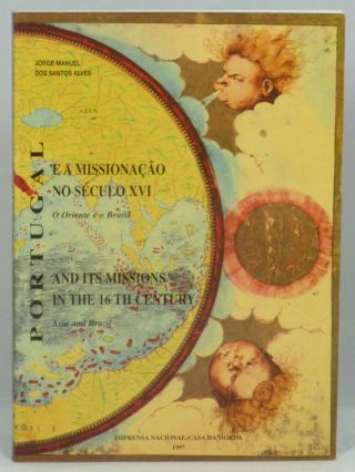 Portugal e a Missionacao No Seculo XVI, O Oriente e o Brasil / Portugal and Its missions in the...