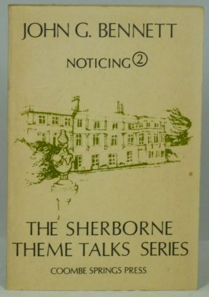 Noticing (The Sherborne Theme Talks Series, No. 2). John G. Bennett