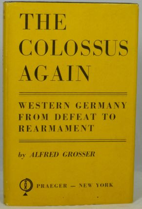 The Colossus Again: Western Germany From Defeat to Rearmament. Alfred Grosser, Richard Rees, Trans