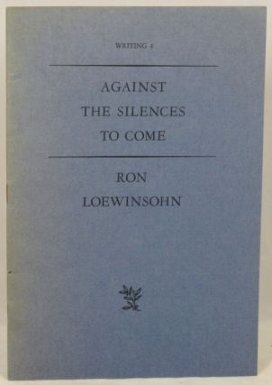 Against the Silences to Come. Ron Loewinsohn.