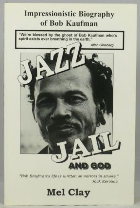 Jazz -- Jail and God: An Impressionistic Biography of Bob Kaufman. Mel Clay.