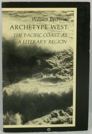 Archetype West: The Pacific Coast as a Literary Region. William Everson, Brother Antoninus