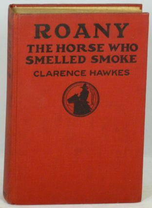 Roany, the Horse Who Smelled Smoke. Clarence Hawkes