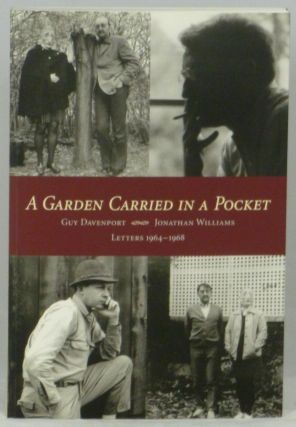 A Garden Carried In A Pocket: Letters 1964-1968. Guy Davenport, Jonathan Williams.