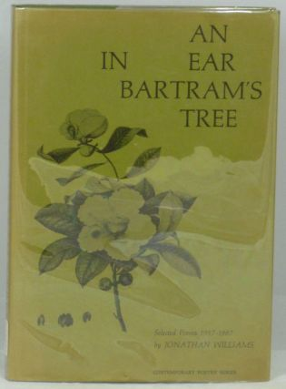 In An Ear Bartram's Tree: Selected Poems, 1957-1967. Jonathan Williams