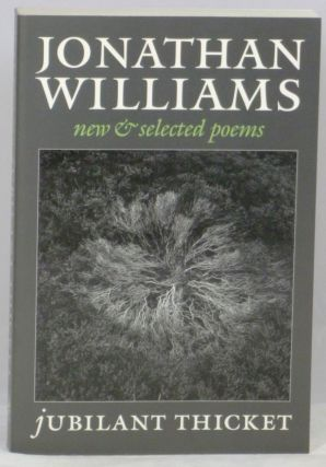 Jubilant Thicket: New and Selected Poems. Jonathan Williams