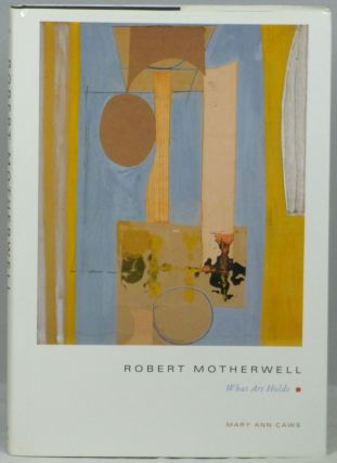 Robert Motherwell: What Art Holds. Mary Ann Caws.