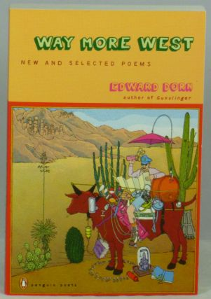 Way More West: New and Selected Poems. Edward Dorn, Dale Smith, Michael Rothenberg, Intro