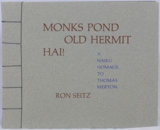 Monks Pond Old Hermit Hai!: A Haiku Homage to Thomas Merton. Ron Seitz.