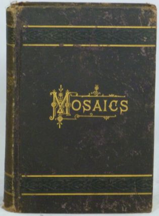 Mosaics: Historical and Biographical, Descriptive and Narrative, Practical, Statistical,...
