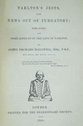 Tarlton's Jests and News Out of Purgatory with Notes, and Some Account of the Life of Tarlton....