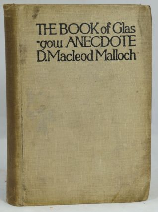 The Book of Glasgow Anecdote. D. Macleod Malloch