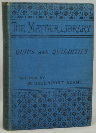 Quips and Quiddities: A Quintessence of Quirks Quaint, Quizzical, and Quotable. W. Davenport...