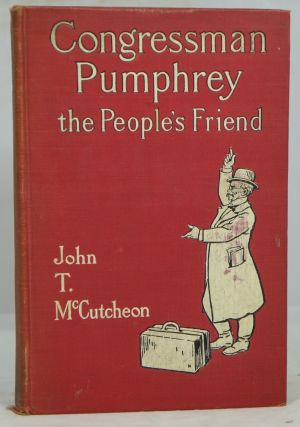 Congressman Pumphrey the People's Friend. John T. McCutcheon