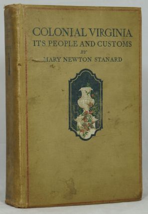 Colonial Virginia, Its People and Customs. Mary Newton Stanard.