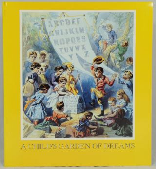 A Child's Garden of Dreams: An Exhibition of Children's Books and their Original Illustrations,...