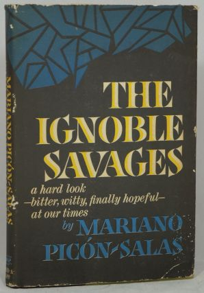 The Ignoble Savages. Mariano Picon-Salas, Herbert Weinstock, Trans